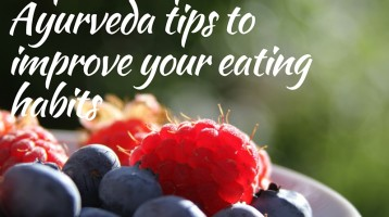 Super-simple Ayurveda tips to improve your eating habits
