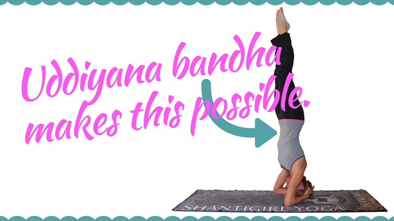 Uddiyana bandha makes headstand possible.